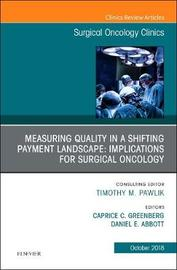 Measuring Quality in a Shifting Payment Landscape: Implications for Surgical Oncology, An Issue of Surgical Oncology Clinics of North America by Greenberg