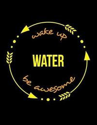 Wake Up Water Be Awesome Cool Notebook for a Water Management Controller, Legal Ruled Journal by Useful Occupations Books