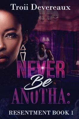 Never Be Anotha by Angel D Knight Tanner