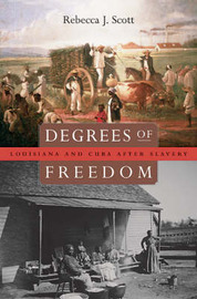 Degrees of Freedom: Louisiana and Cuba After Slavery by Rebecca J. Scott image