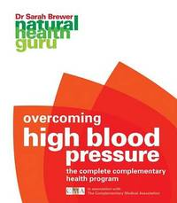 Overcoming High Blood Pressure: The Complete Complementary Health Program by Dr Sarah Brewer image