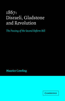 1867 Disraeli, Gladstone and Revolution by Maurice Cowling