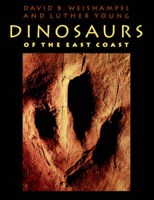 Dinosaurs of the East Coast by David B. Weishampel