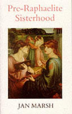 Pre-Raphaelite Sisterhood by Jan Marsh