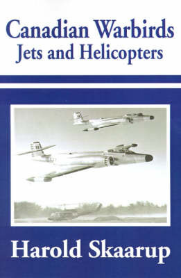 Canadian Warbirds Jets and Helicopters by Harold A Skaarup