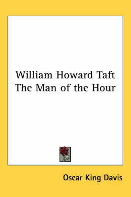 William Howard Taft The Man of the Hour by Oscar King Davis