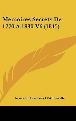 Memoires Secrets De 1770 A 1830 V6 (1845) by Armand Francois D'Allonville