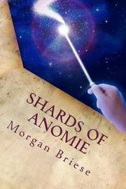 Shards of Anomie by Morgan Briese