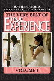 The Very Best of True Experience Volume 1 by Editors of True Story and True Confessio