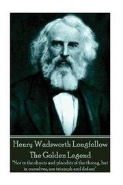 Henry Wadsworth Longfellow - The Golden Legend by Henry Wadsworth Longfellow