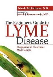 The Beginner's Guide to Lyme Disease by Nicola McFadzean ND