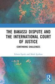 The Bakassi Dispute and the International Court of Justice by Edwin Egede