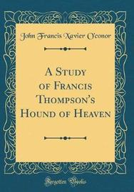 A Study of Francis Thompson's Hound of Heaven (Classic Reprint) by John Francis Xavier O'Conor image