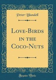 Love-Birds in the Coco-Nuts (Classic Reprint) by Peter Blundell image