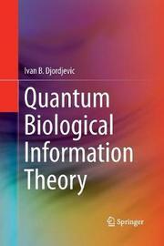 Quantum Biological Information Theory by Ivan B. Djordjevic