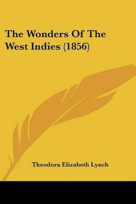 The Wonders Of The West Indies (1856) by Theodora Elizabeth Lynch