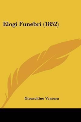Elogi Funebri (1852) by Gioacchino Ventura