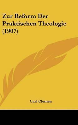 Zur Reform Der Praktischen Theologie (1907) by Carl Clemen