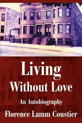 Living Without Love: An Autobiography by Florence Coustier