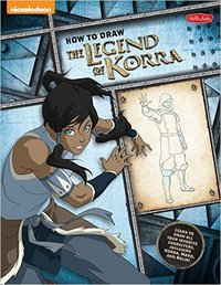 How to Draw the Legend of Korra: Learn to Draw All of Your Favorite Characters, Including Korra, Mako, and Bolin! by Walter Foster Creative Team