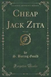 Cheap Jack Zita, Vol. 1 of 3 (Classic Reprint) by S Baring.Gould