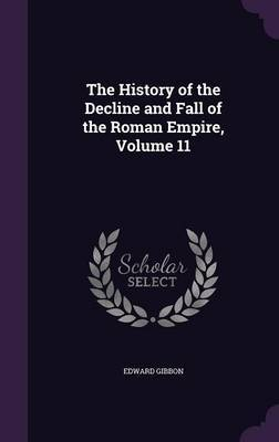 The History of the Decline and Fall of the Roman Empire, Volume 11 by Edward Gibbon image