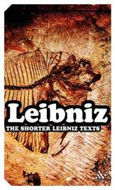 The Shorter Leibniz Texts by G.W. Leibniz