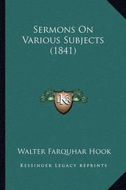 Sermons on Various Subjects (1841) Sermons on Various Subjects (1841) by Walter Farquhar Hook