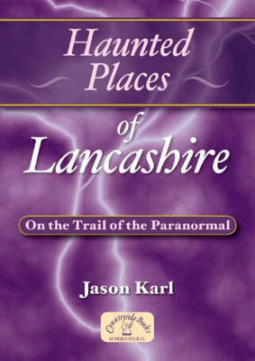 Haunted Places of Lancashire by Jason Karl image