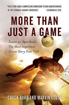 More Than Just a Game: Soccer vs. Apartheid: The Most Important Soccer Story Ever Told by Chuck Korr image