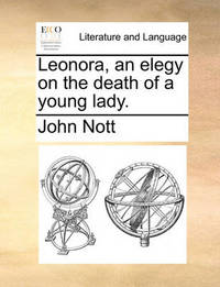 Leonora, an Elegy on the Death of a Young Lady. by John Nott image
