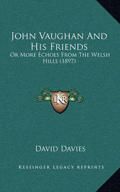 John Vaughan and His Friends: Or More Echoes from the Welsh Hills (1897) by David Davies image