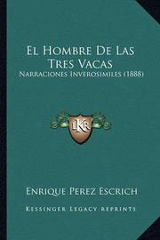 El Hombre de Las Tres Vacas: Narraciones Inverosimiles (1888) by Enrique Perez Escrich