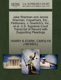 Jake Sherman and Jennie Sherman, Copartners, Etc., Petitioners, V. Goerlich's, Inc., Et Al. U.S. Supreme Court Transcript of Record with Supporting Pleadings by Harry S Stark