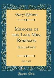 Memoirs of the Late Mrs. Robinson, Vol. 2 of 2 by Mary Robinson
