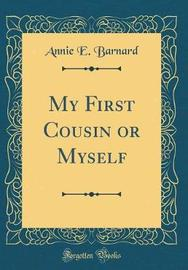My First Cousin or Myself (Classic Reprint) by Annie E. Barnard image
