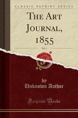 The Art Journal, 1855, Vol. 1 (Classic Reprint) by Unknown Author