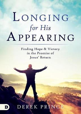 Longing for His Appearing by Derek Prince