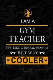 I am a Gym Teacher But Way Cooler by Workplace Wonders
