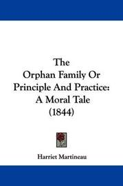 The Orphan Family Or Principle And Practice: A Moral Tale (1844) by Harriet Martineau