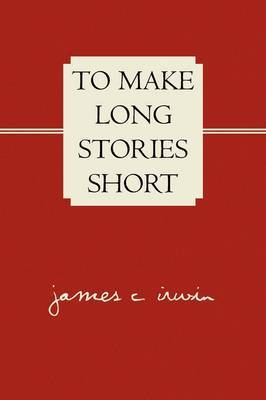 To Make Long Stories Short by James C. Irwin image