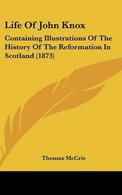 Life Of John Knox: Containing Illustrations Of The History Of The Reformation In Scotland (1873) by Thomas McCrie image