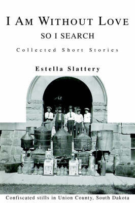 I Am Without Love: So I Search by Estella Slattery
