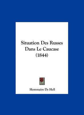 Situation Des Russes Dans Le Caucase (1844) by Hommaire De Hell