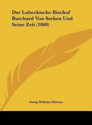 Der Lubeckische Bischof Burchard Von Serken Und Seine Zeit (1860) by Georg Wilhelm Dittmer
