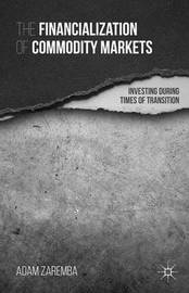 The Financialization of Commodity Markets by Adam Zaremba