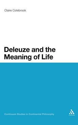Deleuze and the Meaning of Life by Claire Colebrook