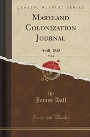 Maryland Colonization Journal, Vol. 4 by James Hall