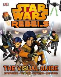 Star Wars Rebels The Visual Guide by DK