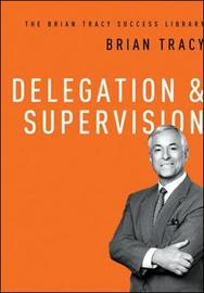 Delegation & Supervision: The Brian Tracy Success Library by Brian Tracy